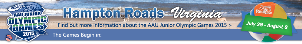 AAU Junior Games 2015 - Hampton Roads, VA (July 29 - August 8).  Click to find out more information.